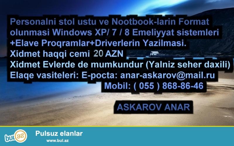 <br /> Personalni ve Notebook komputerlerinin Formati Windows XP - Windows 7 - Windows 8 əməliyyat sistemlərinin yazılışı + Elavə proqramlar + Driverlərin+Silinmiş Faylların bərpası...