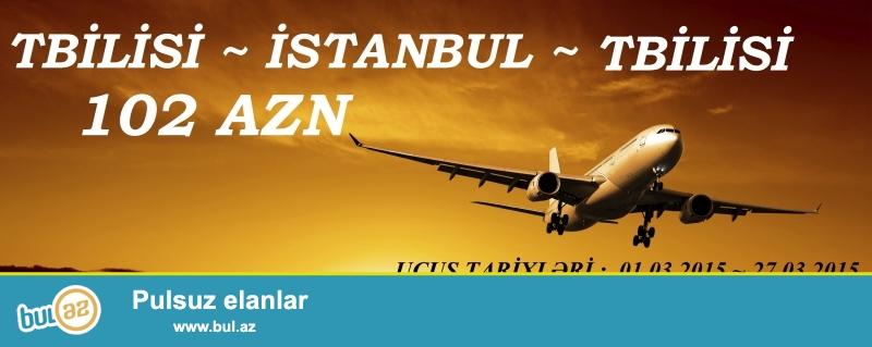 TBİLİSİ ~ İSTANBUL ~ İSTANBUL 102 AZN<br /> <br /> NOVRUZ bayramınızı İstanbulda qeyd edin...