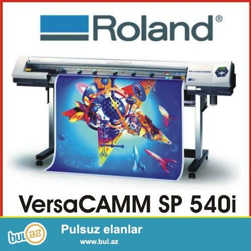 Roland çap aparatı<br /> Model: SP 540i;<br /> Rəng: 4 katricli (sarı, qırmızı, göy, qara);<br /> Ölçü: 130 sm<br /> <br /> Vinil, Setka vinil, Parça vinil, Baner, Kətan və Oboy üzərində çap; Çap kəsim, Kəsim...