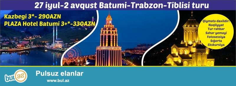 Batumi – Trabzon – Batumi – Sxaltubo – Tiblisi<br /> <br /> Qeydiyyata düşməyə tələsin! Yerlər məhduddur!<br /> <br /> 5 GECƏ / 7 GÜN<br /> <br /> Qiyməti:<br /> 3* KAZBEGI BATUMI mehmanxanasında qalmaqla - 290AZN<br /> http://hotelkazbegi...