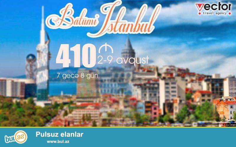 Mohtəşəm bir tur İstanbul-Batumi <br /> 5 gecə İstanbulda 2 gecə Batumidə ...