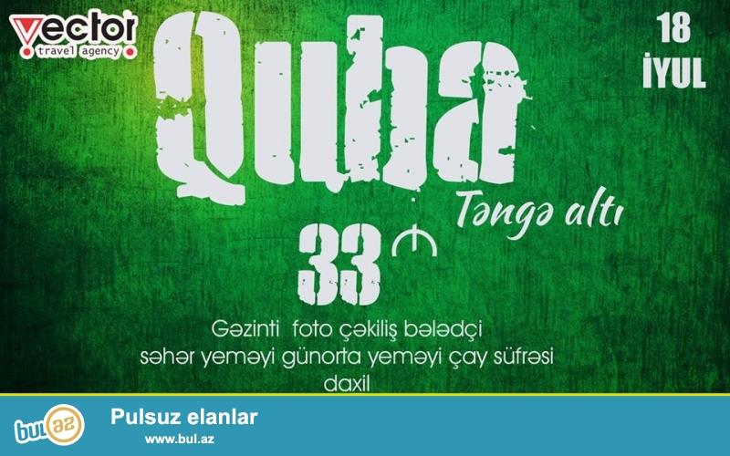 Quba Təngə altı 18 iyul 33 manat hər şey daxil olmaqla...