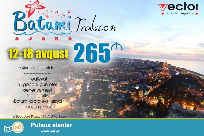 Gəzə-gəzə get adı altında Gürücstan- Türkiyə turu <br /> Batumi-Ajaria Trabzon turu 265 manat 12-18 avqust <br /> 6 günlük möhtəşəm avtobus turu...