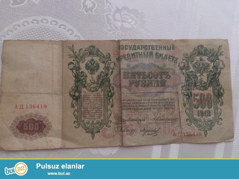 1912 ilin 500 rubleyini satiram ela vezyetdedi. Ciddi olmayanlar zeng etmesin.
