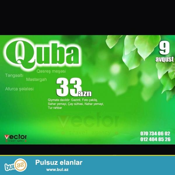 9 avgust Quba-TengeaLti turu<br /> 33 manat hər şey daxil olmaqla...