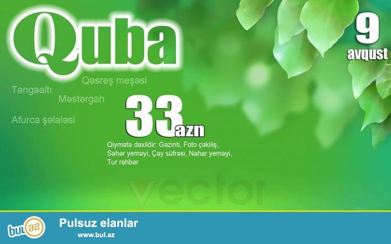 9 avgust Quba-TengeaLti turu <br /> 33 manat hər şey daxil olmaqla...