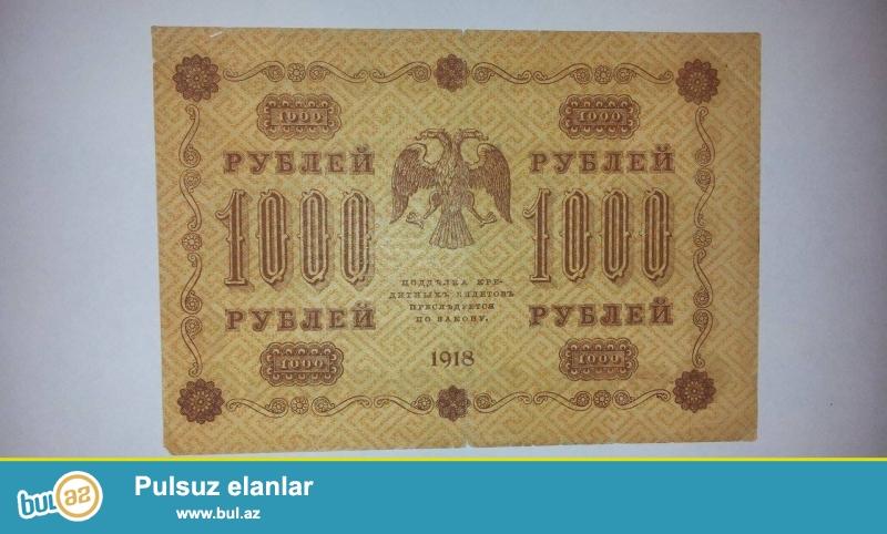 Kolloksionorlerin nezerine.1918cı ilin 1000 rublu,3il sonra 100 yaşı olacaq,ela veziyyetdedi...
