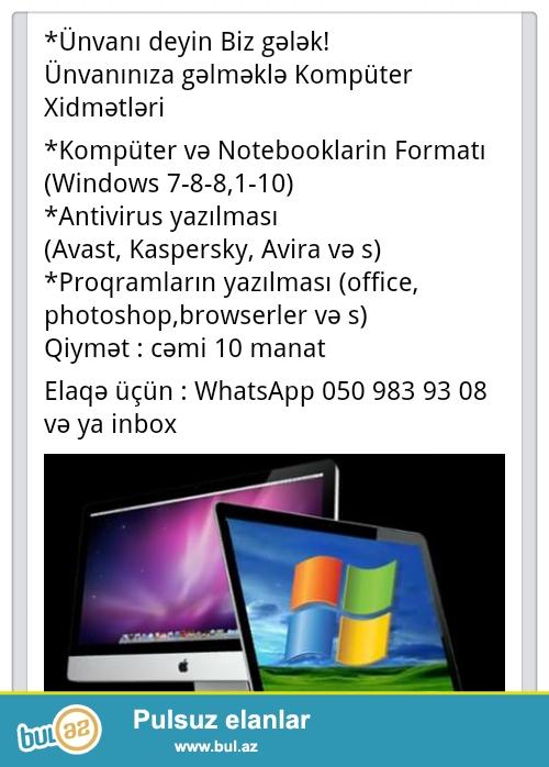 Kompüter və Notebook Formatı (Windows 7-8-8,1-10)<br /> Proqramların yazılması (office, photoshop, browserler və s) <br /> Antiviruslarin yazılması (Avas, Avira, Kaspersky və s) <br /> <br /> qeyd :bütün xidmətlər sizin ünvana gələrək göstərilir