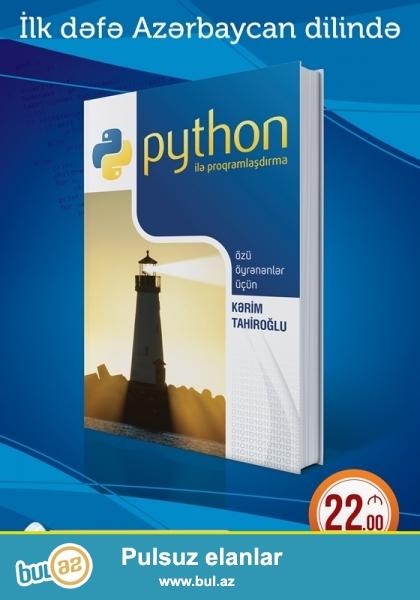 Python ilə Proqramlaşdırma<br /> <br /> Kitab nə öyrədir?<br /> <br /> - Proqramlaşdırma məntiqi<br /> - Alqoritmləşdirmə<br /> - Python dili<br /> - Sadədən mürəkkəbə mövzu ardıcıllığı<br /> - Bol-bol misallar (proqramlar)<br /> <br /> Kitab kimlər üçündür?<br /> <br /> - Kompüter Elmləri, İnformasiya Texnologiyaları və digər İT ixtisasları üzrə ali məktəbdə oxuyan tələbələr;<br /> - İnformatika müəllimləri;<br /> - Proqramlaşdırmanı sərbəst şəkildə öyrənmək istəyənlər...