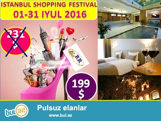 İSTANBUL-SHOPPİNG FESTİVAL -01-31 İYUL 2016<br /> Cəmi -199 $...