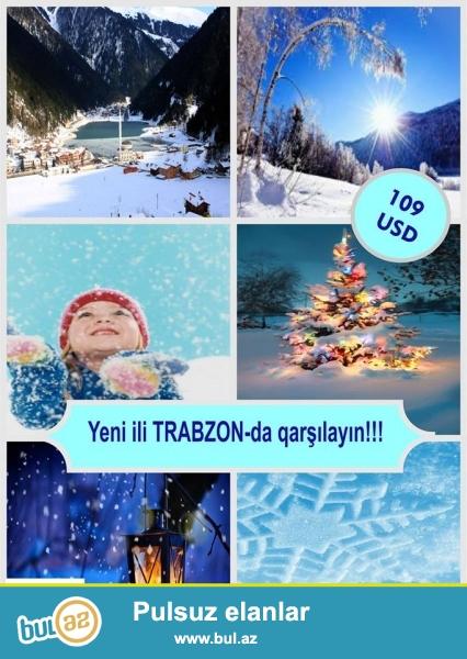 Əziz Turistər!<br /> YENI ILI TRABZON-da QARSHILAYIN!!<br /> CEMI 109 USD!<br /> Turun tarixləri:<br /> 30...