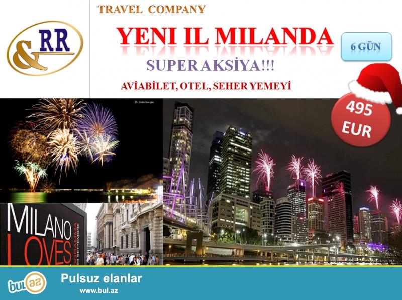 RR Travel <br /> 495 EUR-dan Yeni Ili MILAN da qarşıla!!!!<br /> aviabilet, otel, seher yemeyi, viza desteyi daxil!<br /> 6 gun<br /> 29 dekabr-03 yanvar<br /> Rezervasiya üçün əlaqə:<br /> 012-5102398, 012-4321194, <br /> 050-4306644, 050-2918180<br /> Ünvan: Yasamal r-nu, M...
