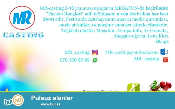 """MR-casting 3-16 yaş arası uşaqların MEGAFUN-da keçiriləcək <br /> """"Payızın Rəngləri"""" adlı möhtəşəm moda festivalına hər kəsi <br /> dəvət edir..."""
