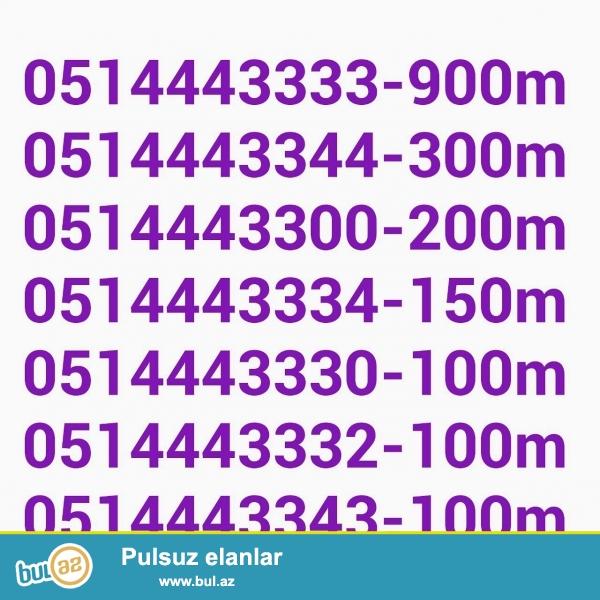 0514443333-900 M<br /> 0514443344-300 M<br /> 0514443300-200 M<br /> 0514443334-150 M<br /> 0514443388-100 M<br /> 0514443377-100 M<br /> 0514443366-100 M<br /> 0514443399-100 M<br /> 0514443355-100 M<br /> 0514443343-100 M<br /> 0514443311-100 M<br /> <br /> <br /> 0514443330-100 M<br /> 0514443332-100 M<br /> 0514443331-80 M<br /> 0514443339-80 M<br /> 0514443338-80 M<br /> 0514443336-80 M<br /> 0514443335-80 M<br /> 0514443337-80 M<br /> <br /> 0514443393-70 M<br /> 0514443303-70 M<br /> 0514443353-70 M<br /> 0514443383-70 M<br /> 0514443373-70 M<br /> 0514443323-70 M<br /> 0514443313-70 M<br /> <br /> Nomreler Yenidi<br /> Barter olunmur<br /> Kreditnan verilmir<br /> Birbaşa ada kecirilir<br /> Ciddi şəxslər əlaqe saxlasin<br /> Elaqa whatsapp: 055...