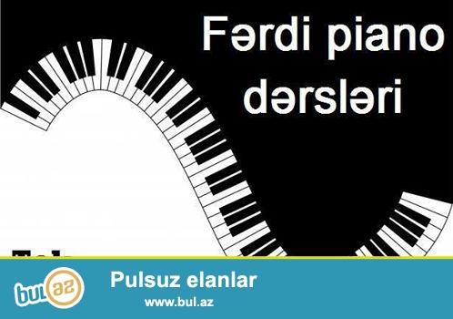 Fərdi piano dərsləri.<br />  <br /> Dərslər ali musiqi təhsilli və təcrübəli müəllim tərəfindən keçirilir...