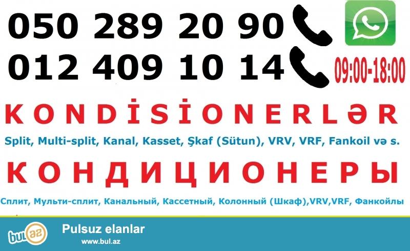 KONDİSİONERLƏR<br /> Split, Multi-split, Kanal, Kasset, Şkaf (Sütun), VRV, VRF, Fankoil və s...